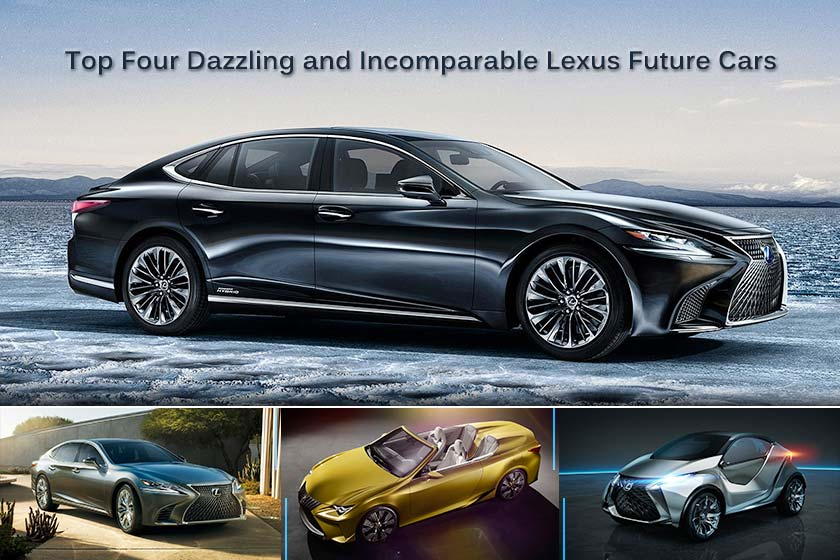 Top Four Dazzling and Incomparable Lexus Future Cars